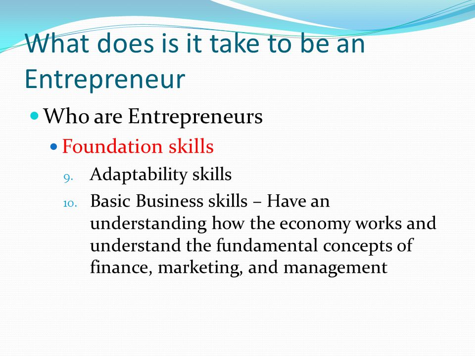 What does is it take to be an Entrepreneur Who are Entrepreneurs Foundation skills 9.