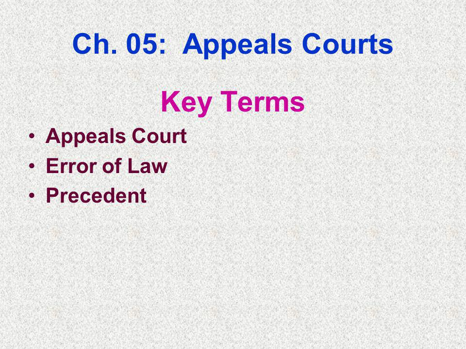 Ch. 05: Appeals Courts Key Terms Appeals Court Error of Law Precedent