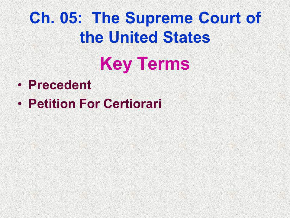 Ch. 05: The Supreme Court of the United States Key Terms Precedent Petition For Certiorari