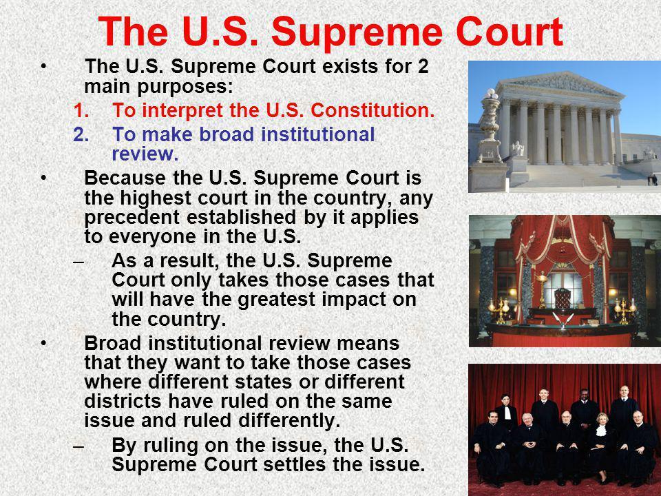 The U.S.Supreme Court The U.S. Supreme Court exists for 2 main purposes: 1.To interpret the U.S.