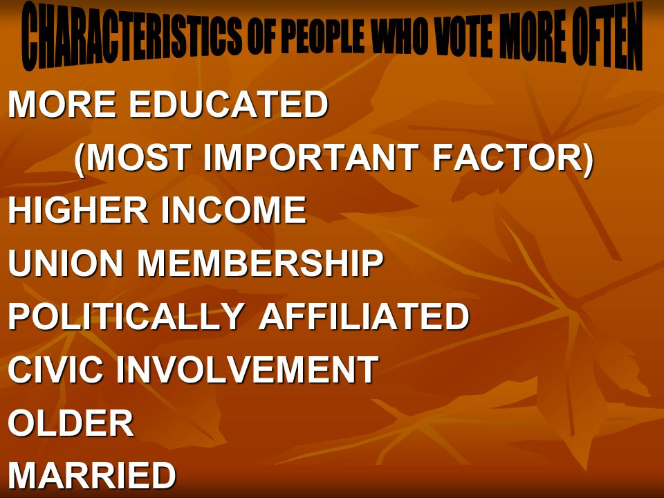 MORE EDUCATED (MOST IMPORTANT FACTOR) HIGHER INCOME UNION MEMBERSHIP POLITICALLY AFFILIATED CIVIC INVOLVEMENT OLDERMARRIEDRELIGIOUS