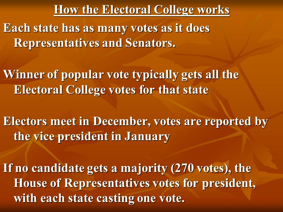 How the Electoral College works Each state has as many votes as it does Representatives and Senators. Winner of popular vote typically gets all the El