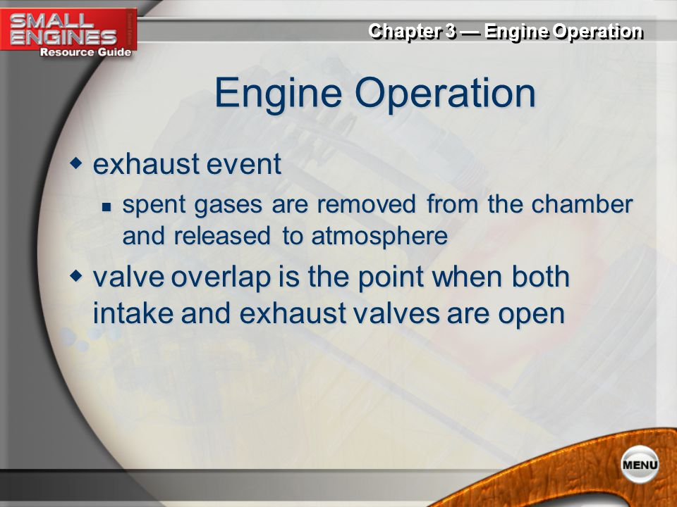 Chapter 3 — Engine Operation Engine Operation  ignition (combustion) event charge is ignited and rapidly oxidized to release energy charge is ignited