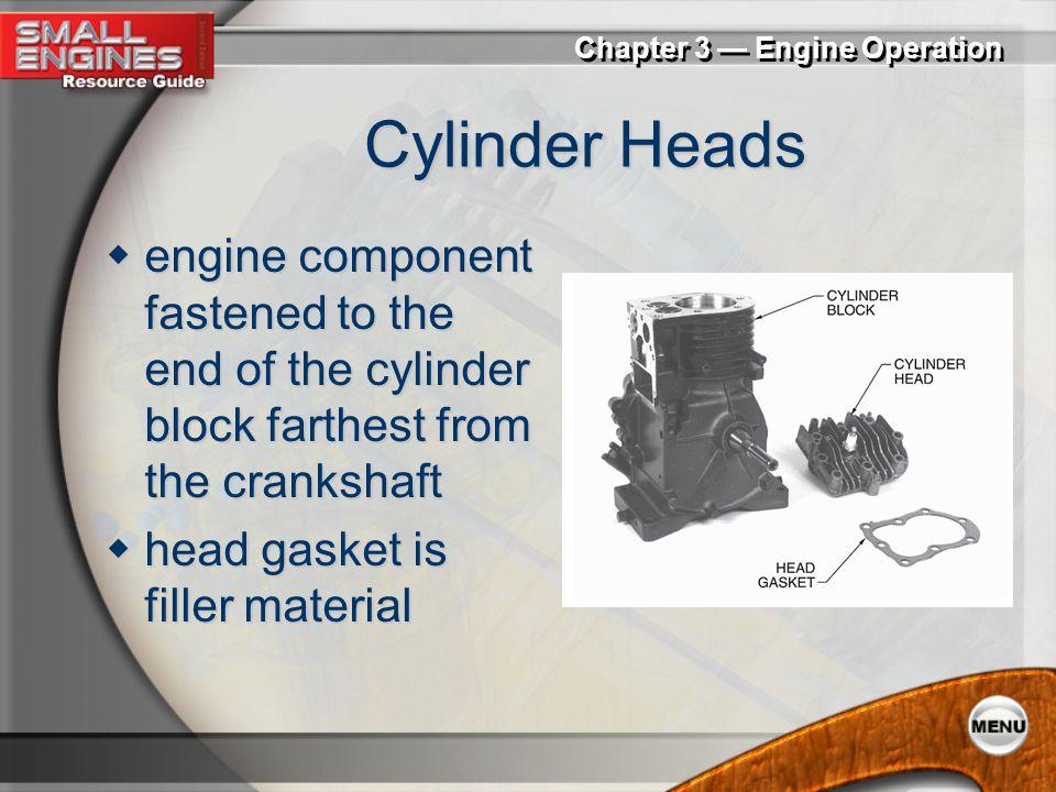 Chapter 3 — Engine Operation Engine Blocks  cylinder block cylinder bore cylinder bore cooling fins cooling fins valve train components valve train c