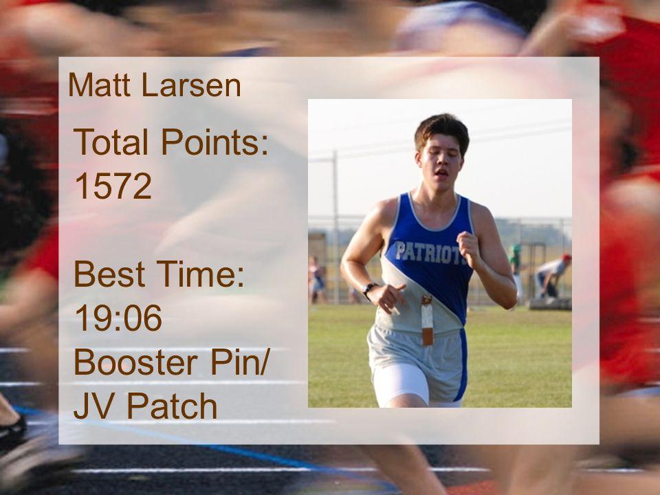 Matt Larsen Total Points: 1572 Best Time: 19:06 Booster Pin/ JV Patch