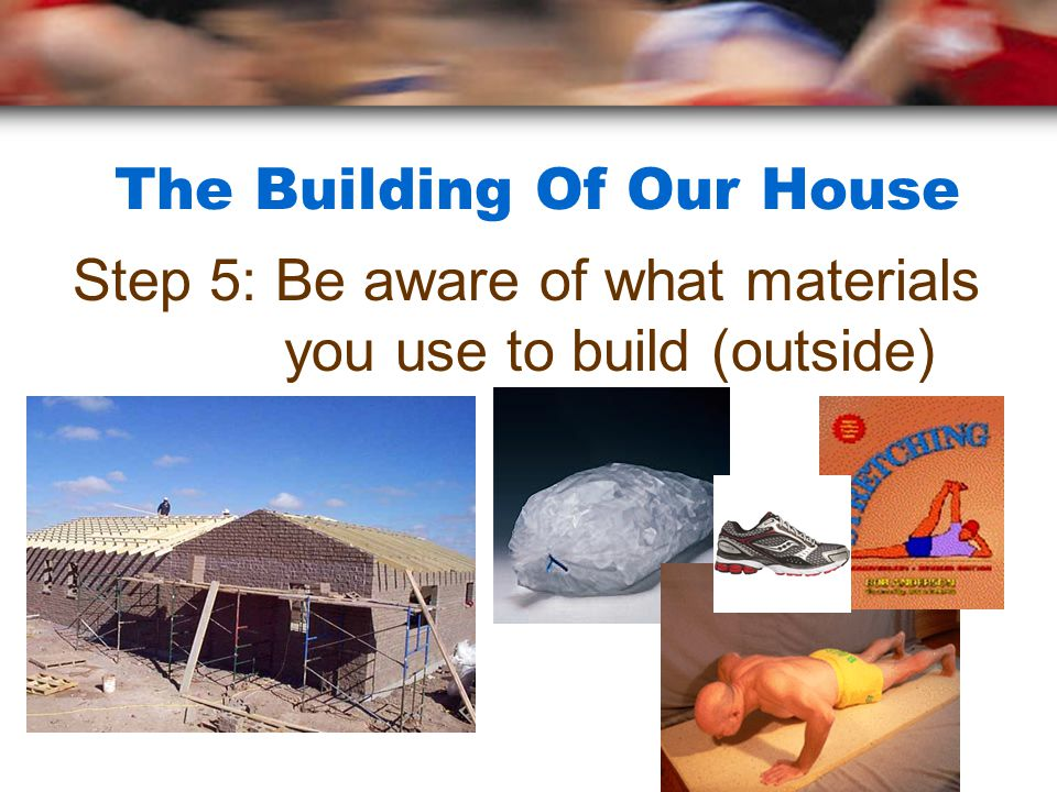 The Building Of Our House Step 5: Be aware of what materials you use to build (outside)