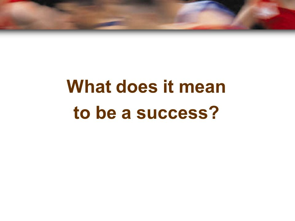 What does it mean to be a success?