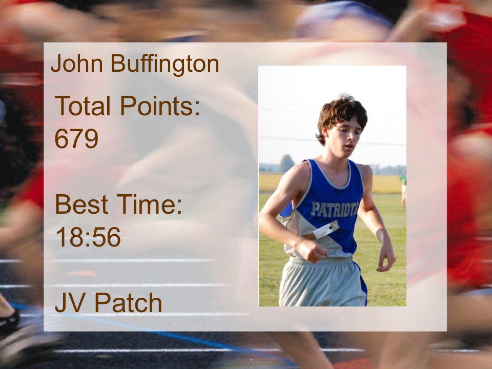 John Buffington Total Points: 679 Best Time: 18:56 JV Patch