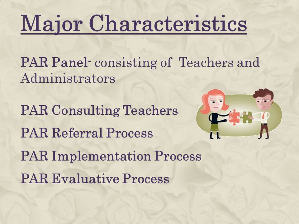 Major Characteristics PAR Panel- consisting of Teachers and Administrators PAR Consulting Teachers PAR Referral Process PAR Implementation Process PAR Evaluative Process