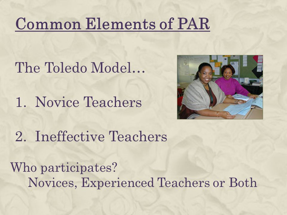 Common Elements of PAR The Toledo Model… 1. Novice Teachers 2.