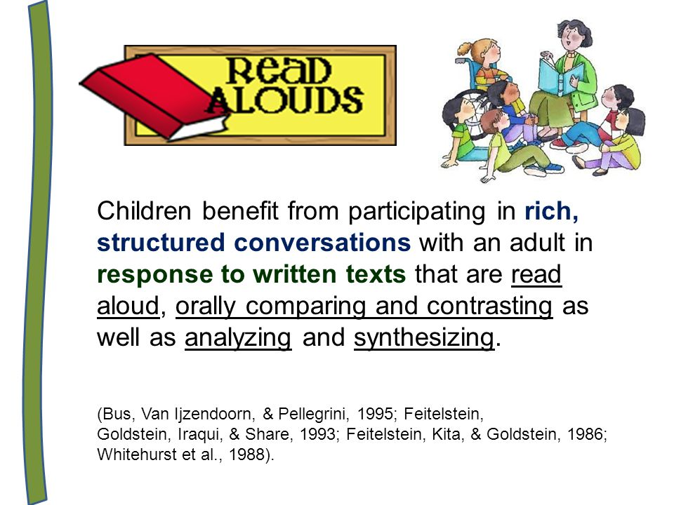 Children benefit from participating in rich, structured conversations with an adult in response to written texts that are read aloud, orally comparing and contrasting as well as analyzing and synthesizing.