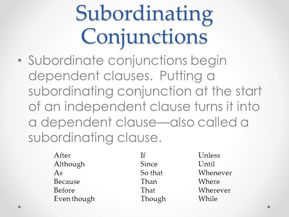 Identify the Subordinating Conjunction If the clause is dependent, identify the subordinating conjunction.