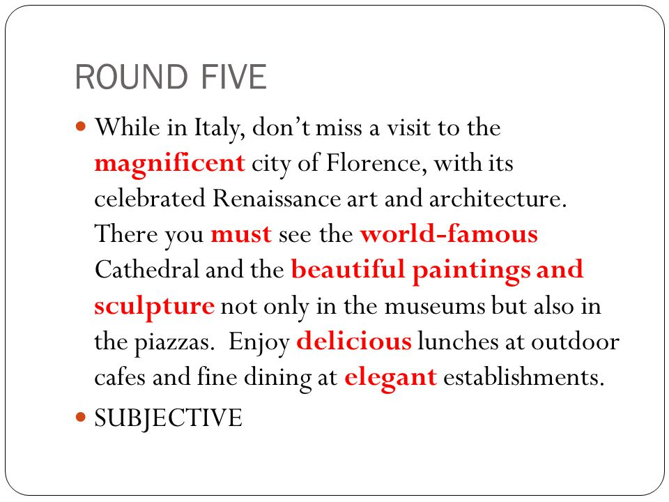 ROUND FIVE While in Italy, don't miss a visit to the magnificent city of Florence, with its celebrated Renaissance art and architecture.