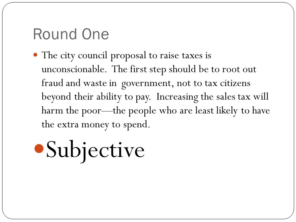 Round One The city council proposal to raise taxes is unconscionable.