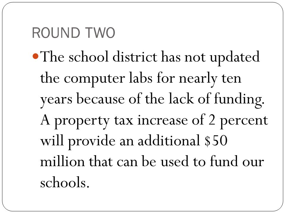 ROUND TWO The school district has not updated the computer labs for nearly ten years because of the lack of funding.