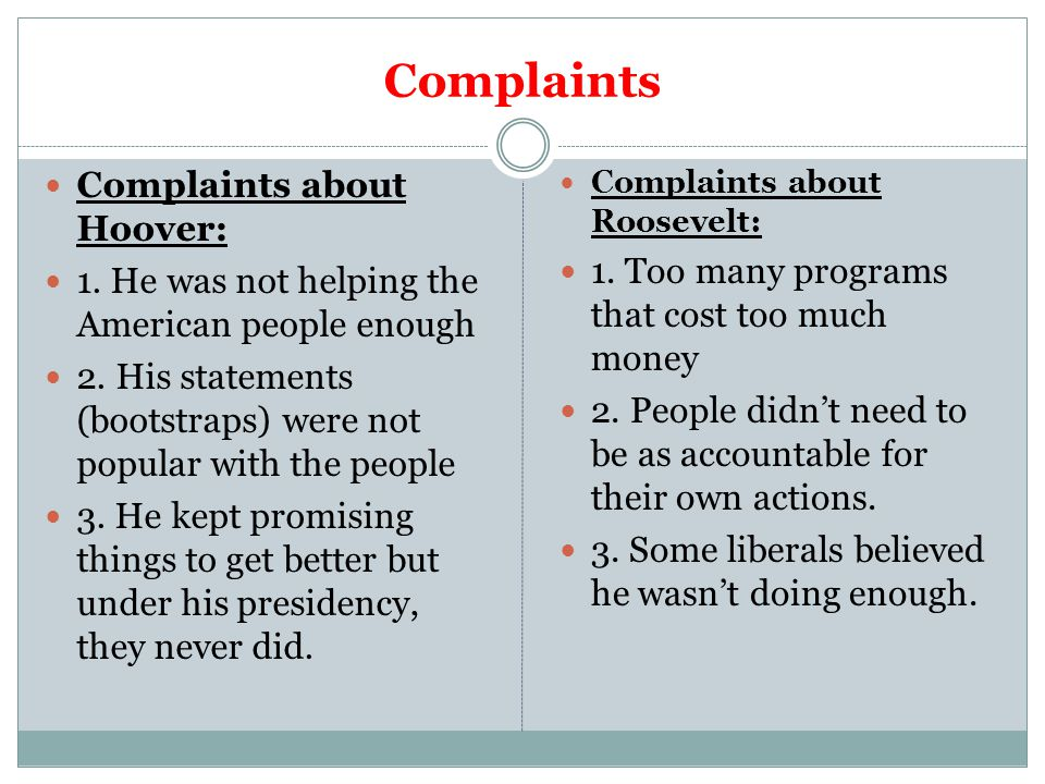 Complaints Complaints about Hoover: 1. He was not helping the American people enough 2.