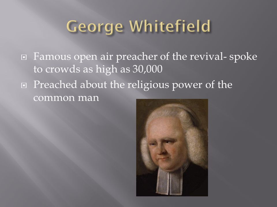  Famous open air preacher of the revival- spoke to crowds as high as 30,000  Preached about the religious power of the common man