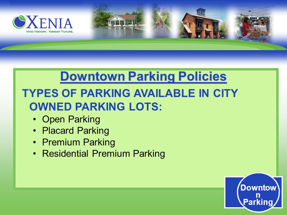 Downtow n Parking Downtown Parking Policies TYPES OF PARKING AVAILABLE IN CITY OWNED PARKING LOTS: Open Parking Placard Parking Premium Parking Residential Premium Parking