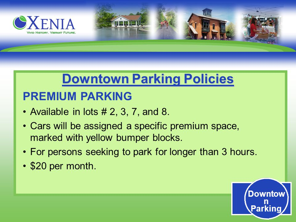 Downtow n Parking Downtown Parking Policies PREMIUM PARKING Available in lots # 2, 3, 7, and 8.