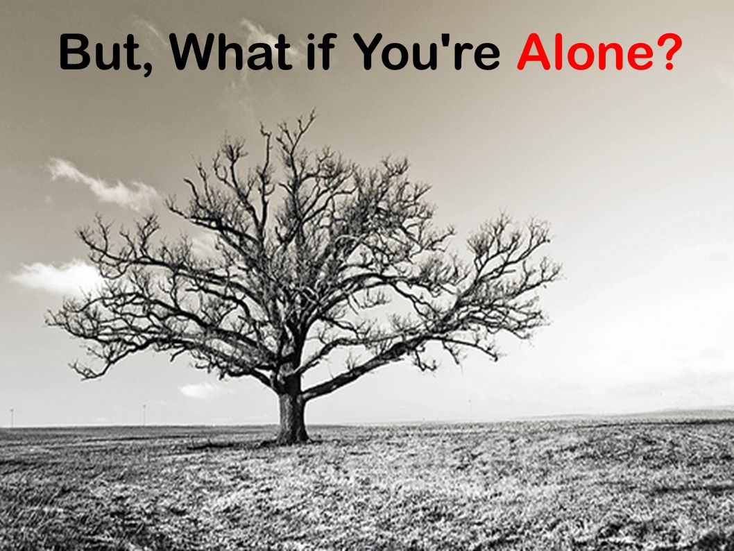 But, What if You're Alone?