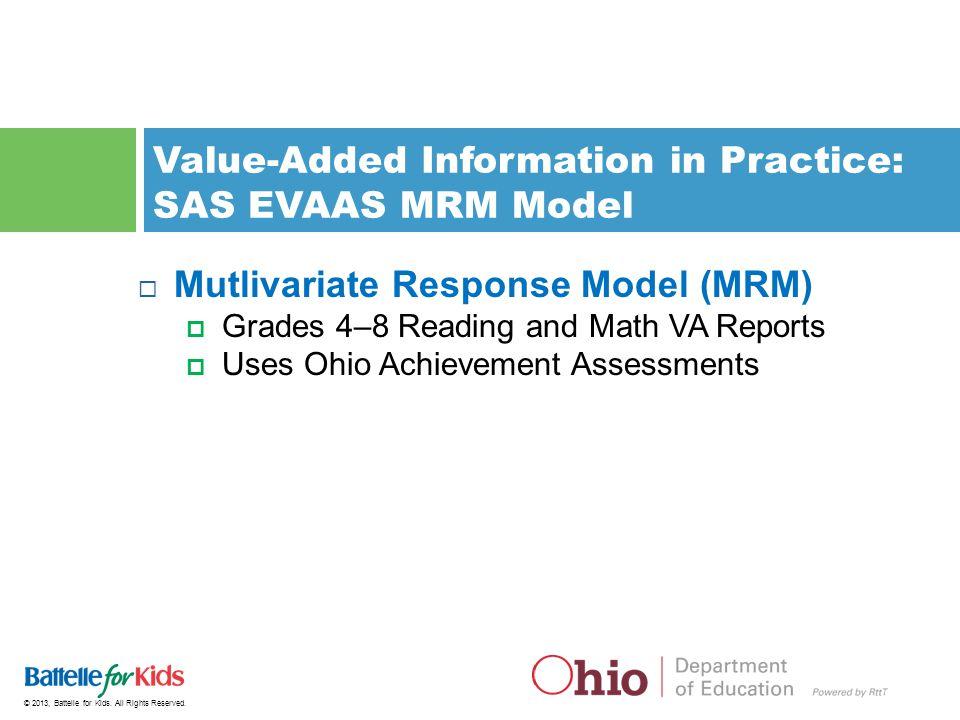 © 2013, Battelle for Kids. All Rights Reserved. Value-Added Information in Practice: SAS EVAAS MRM Model  Mutlivariate Response Model (MRM)  Grades