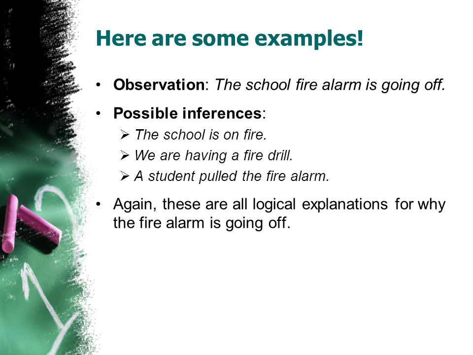 Here are some examples. Observation: The school fire alarm is going off.