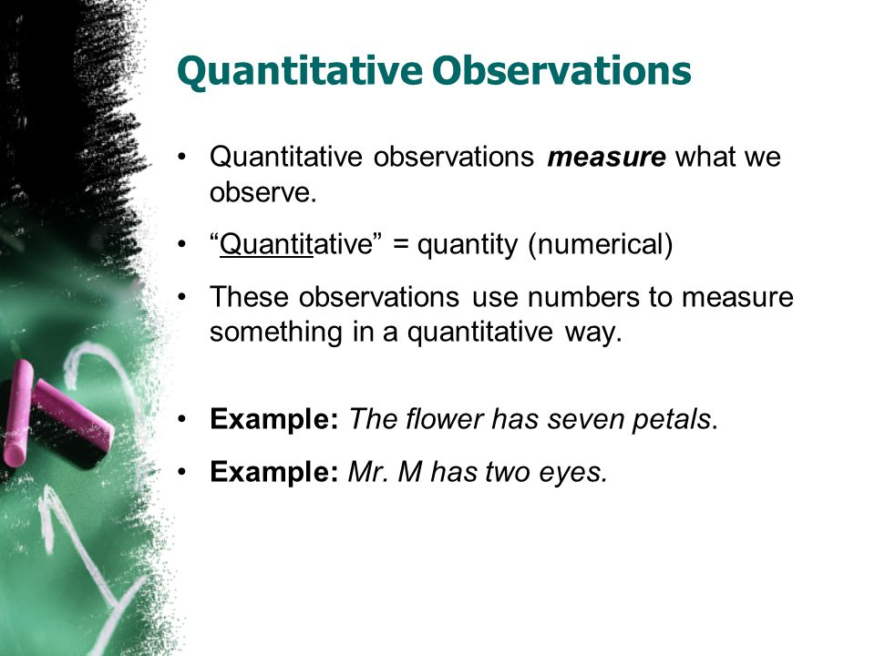 Quantitative Observations Quantitative observations measure what we observe.
