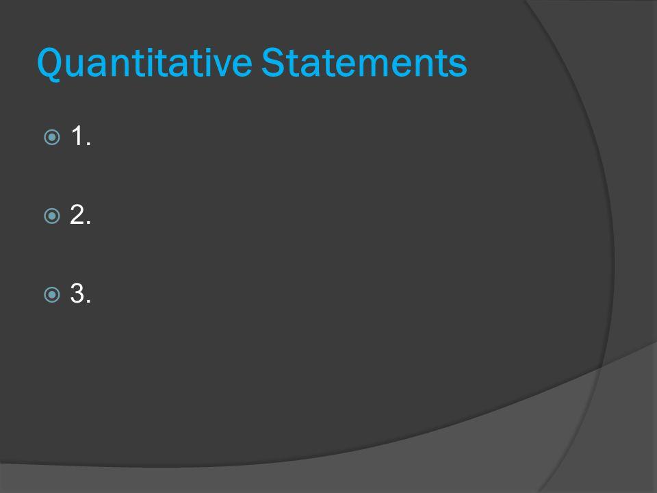 Quantitative Statements  1.  2.  3.