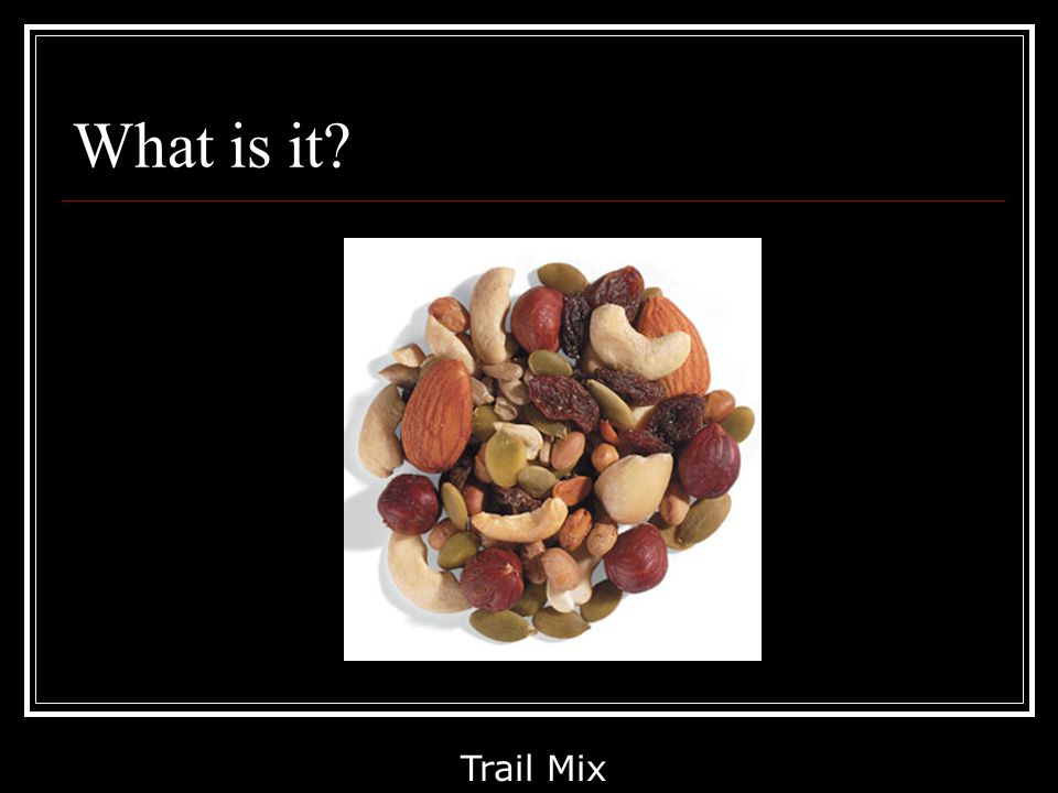 What is it? Trail Mix
