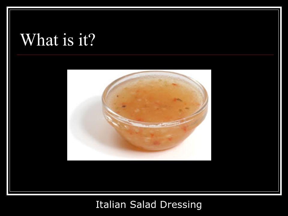 What is it? Italian Salad Dressing