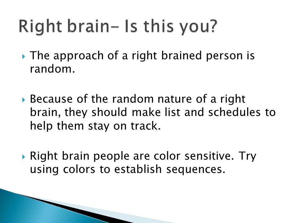  The approach of a right brained person is random.