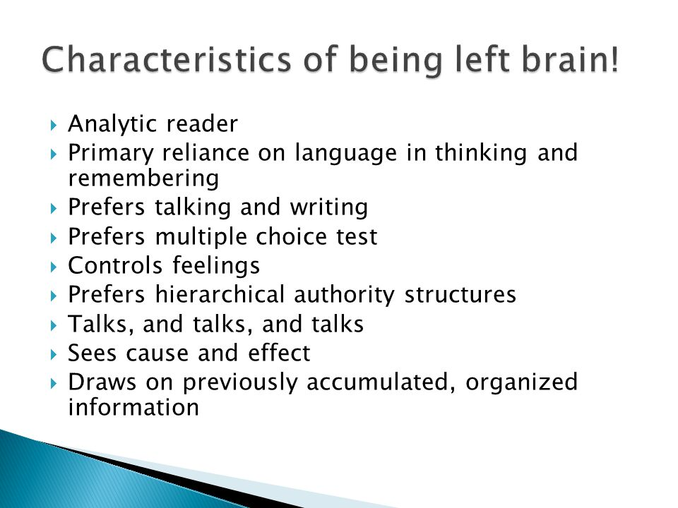  Analytic reader  Primary reliance on language in thinking and remembering  Prefers talking and writing  Prefers multiple choice test  Controls feelings  Prefers hierarchical authority structures  Talks, and talks, and talks  Sees cause and effect  Draws on previously accumulated, organized information