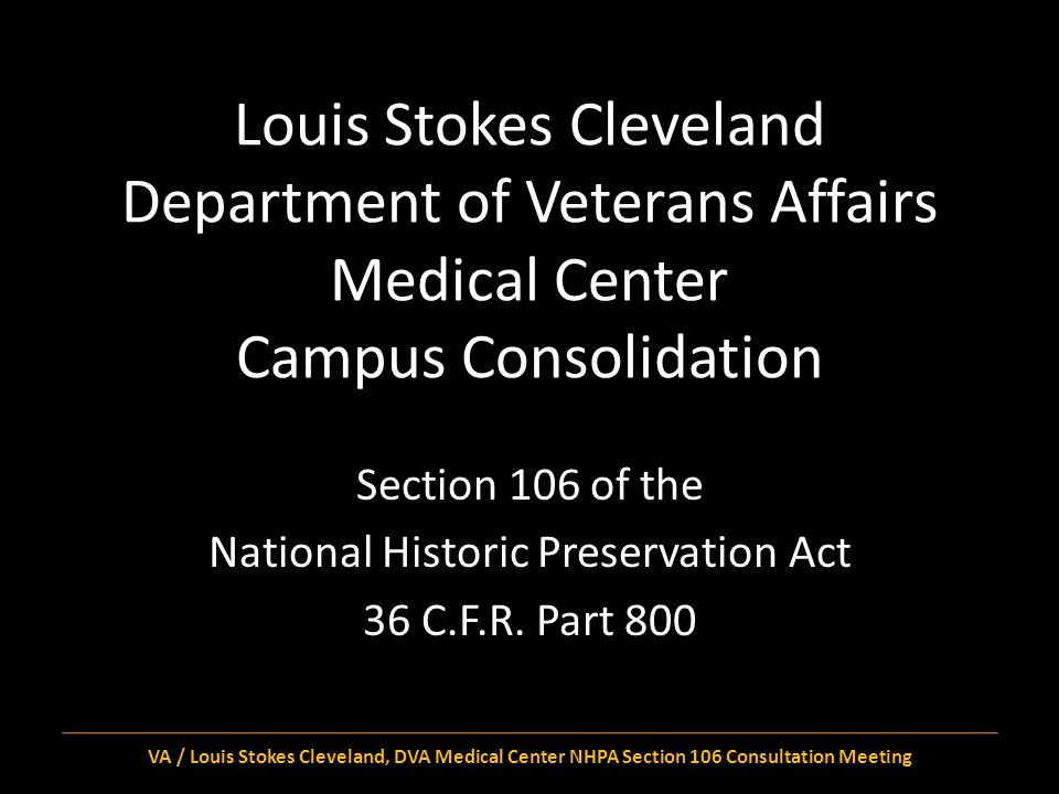Identified Historic Properties within the recommended APE No National Register-listed properties within ¼ mile of Parma campus, the proposed APE No other NRHP-eligible structures, districts, or TCPs Archeological resources were not investigated VA / Louis Stokes Cleveland, DVA Medical Center NHPA Section 106 Consultation Meeting