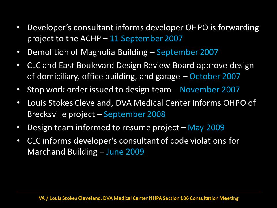 OHPO response to Louis Stokes Cleveland, DVA Medical Center for Brecksville; OHPO grants conditional approval – July 2009 Documentation submitted to OHPO and conference call with OHPO, VA, and ACHP – January 2010 CLC approves demolition of Blaushau Building and design – January 2010 Louis Stokes Cleveland, VA Medical Center submits letter to ACHP explaining progress of events, documenting no intentional evasion of Section 106 obligations – February 2010 VA / Louis Stokes Cleveland, DVA Medical Center NHPA Section 106 Consultation Meeting