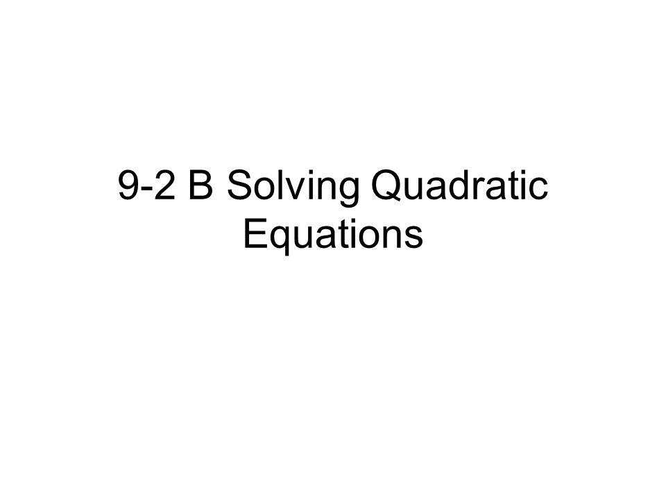9-2 B Solving Quadratic Equations