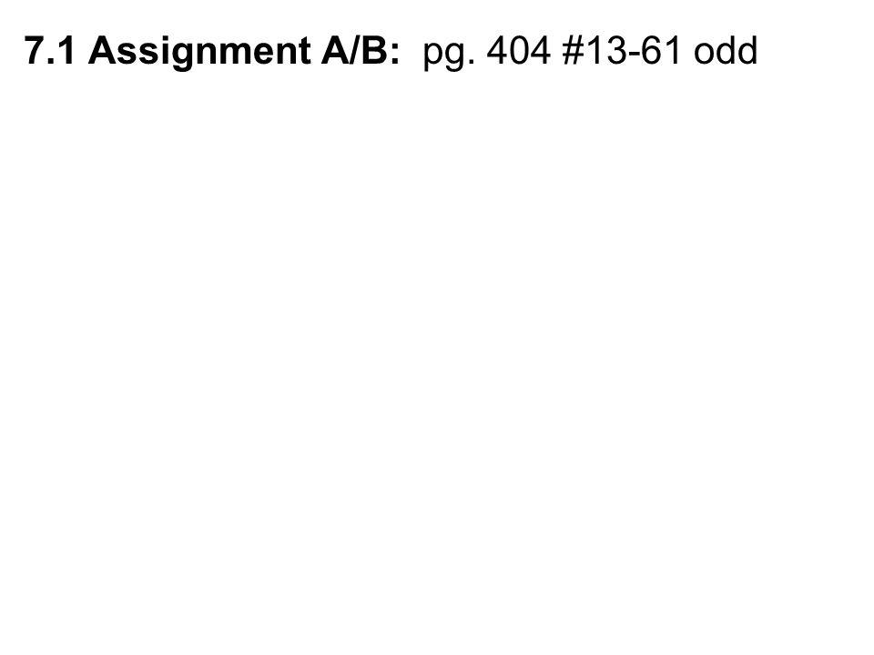 7.1 Assignment A/B: pg. 404 #13-61 odd