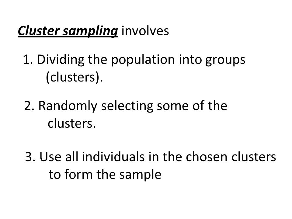 Cluster sampling involves 1.Dividing the population into groups (clusters).