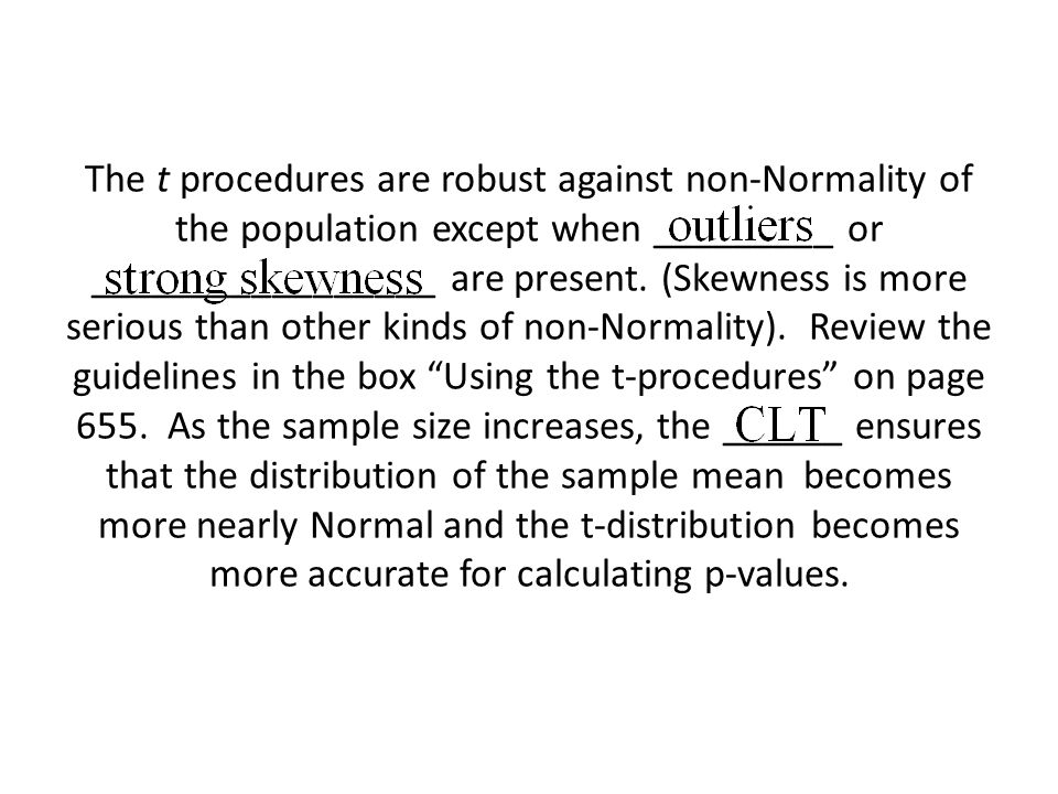The t procedures are robust against non-Normality of the population except when _________ or _________________ are present. (Skewness is more serious