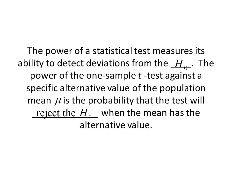 The power of a statistical test measures its ability to detect deviations from the ____. The power of the one-sample t -test against a specific altern
