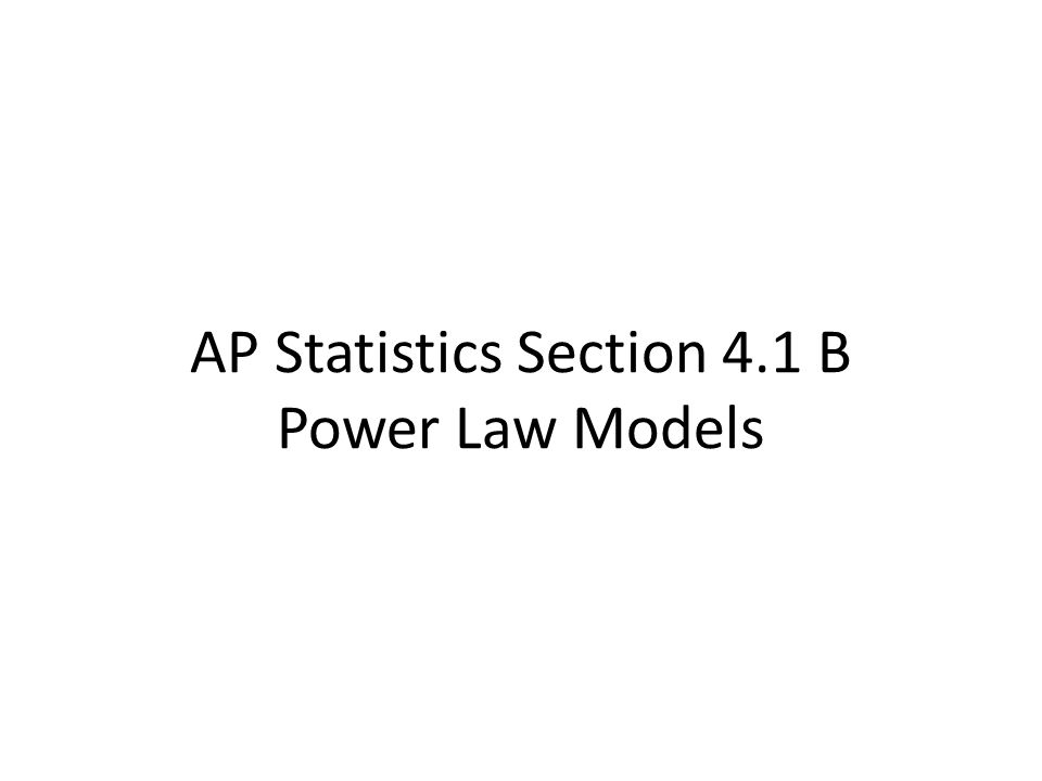 AP Statistics Section 4.1 B Power Law Models