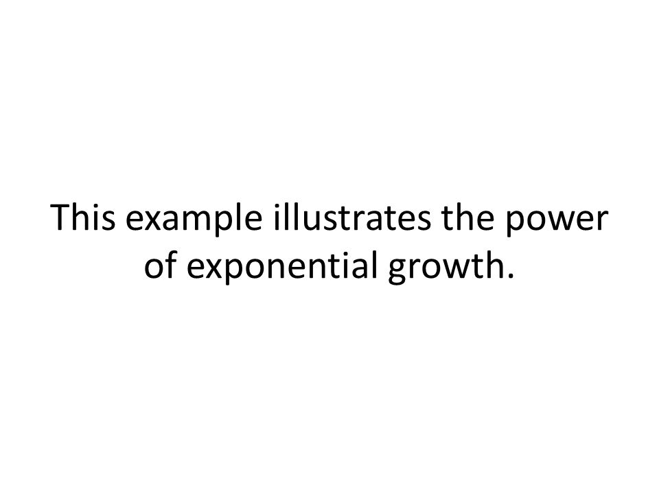 This example illustrates the power of exponential growth.