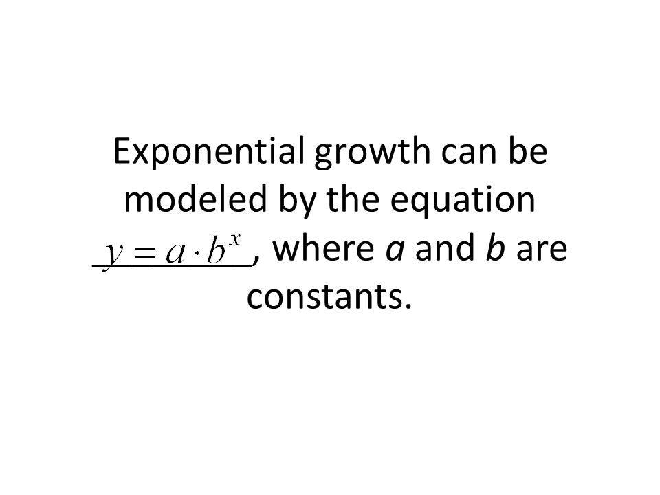Exponential growth can be modeled by the equation ________, where a and b are constants.