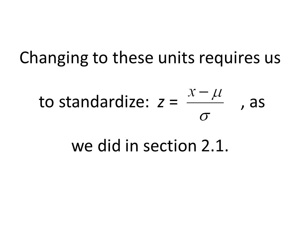 Changing to these units requires us to standardize: z =, as we did in section 2.1.
