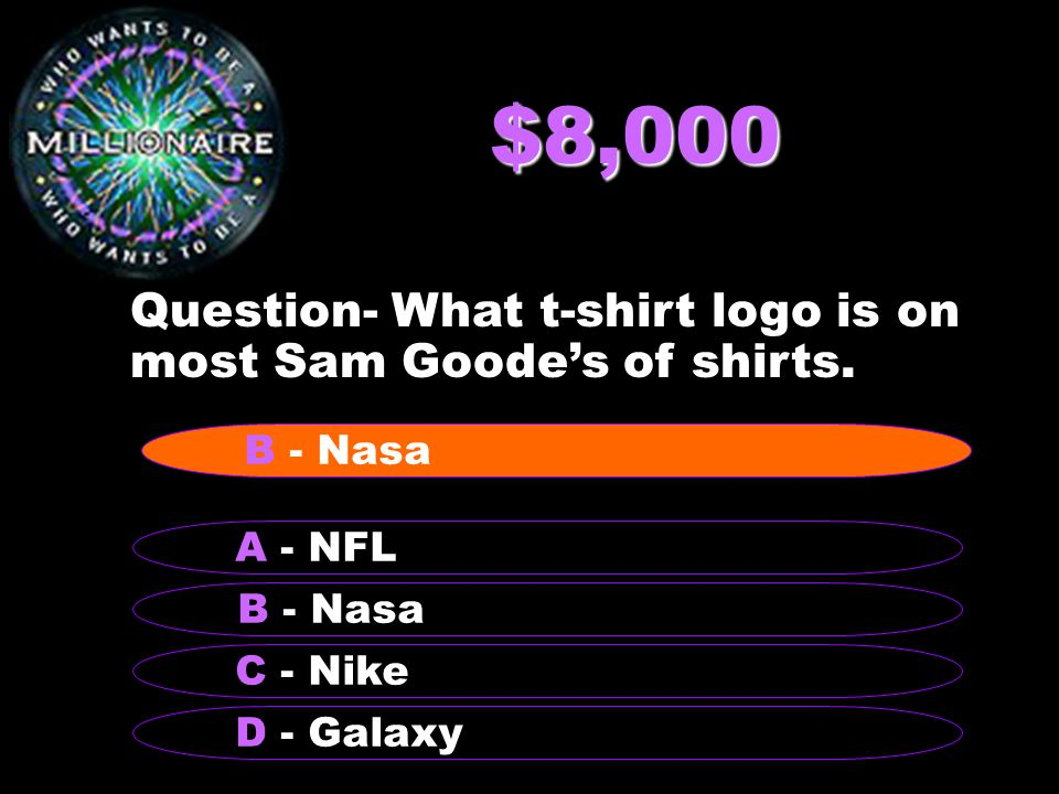 $8,000 Question- What t-shirt logo is on most Sam Goode's of shirts. B - Nasa A - NFL C - Nike D - Galaxy B - Nasa