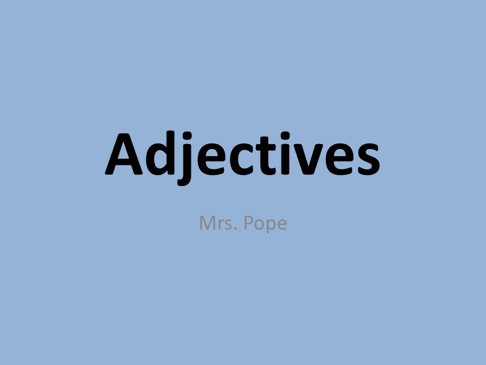Adjectives Mrs. Pope