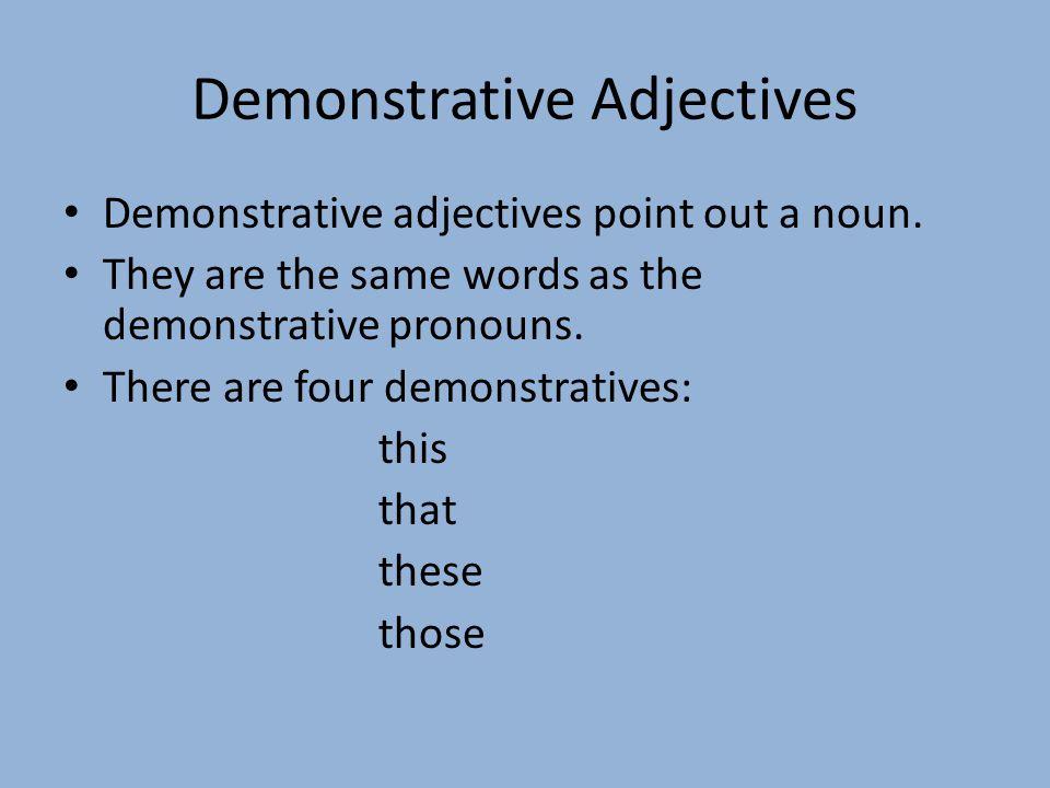 Demonstrative Adjectives Demonstrative adjectives point out a noun.