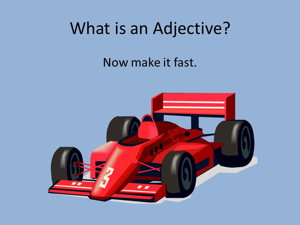 What is an Adjective? Now make it fast.