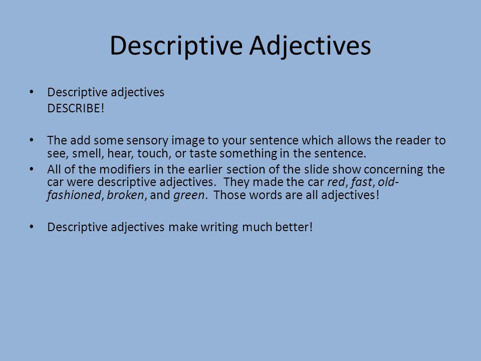 Descriptive Adjectives Descriptive adjectives DESCRIBE.