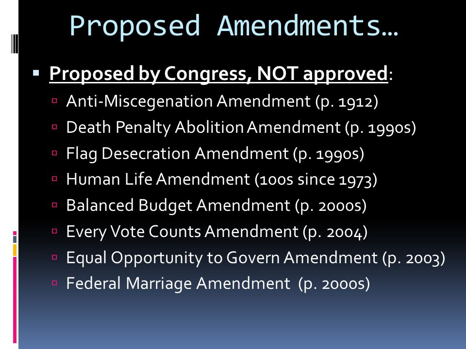 Proposed Amendments…  Proposed by Congress, NOT approved:  Anti-Miscegenation Amendment (p.
