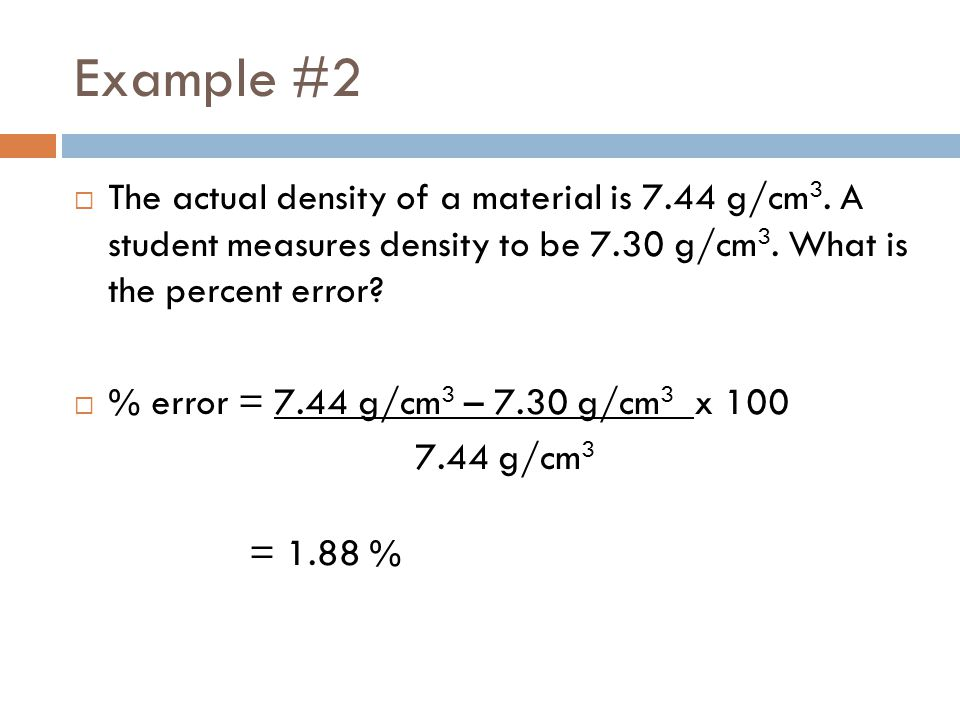 Example #2  The actual density of a material is 7.44 g/cm 3.